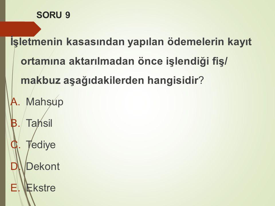 SORU 9 İşletmenin kasasından yapılan ödemelerin kayıt ortamına aktarılmadan önce işlendiği fiş/ makbuz aşağıdakilerden hangisidir? A.Mahsup B.Tahsil C