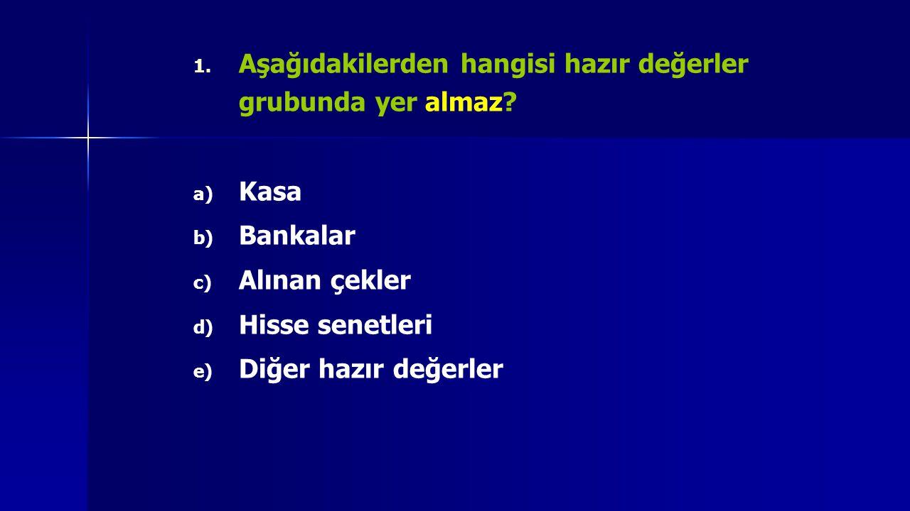 1. 1. Aşağıdakilerden hangisi hazır değerler grubunda yer almaz? a) a) Kasa b) b) Bankalar c) c) Alınan çekler d) d) Hisse senetleri e) e) Diğer hazır
