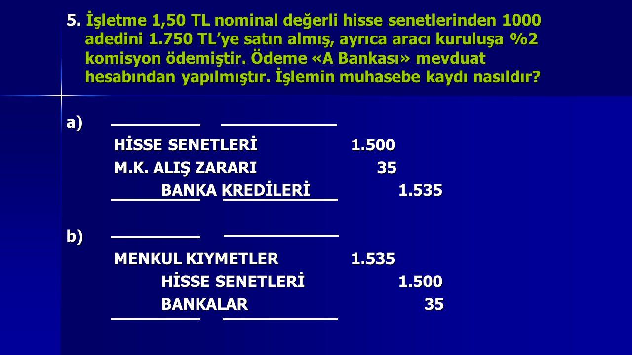 İşletme, hisse senetlerini 1.750 TL'ye satın almış ve 35 TL komisyon ödemiştir.