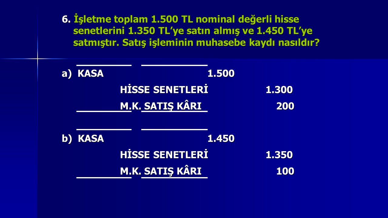 İşletme toplam 1.500 TL N.D.li hisse senetlerini 1.350 TL ye satın almış ve 1.450 TL ye satmıştır.