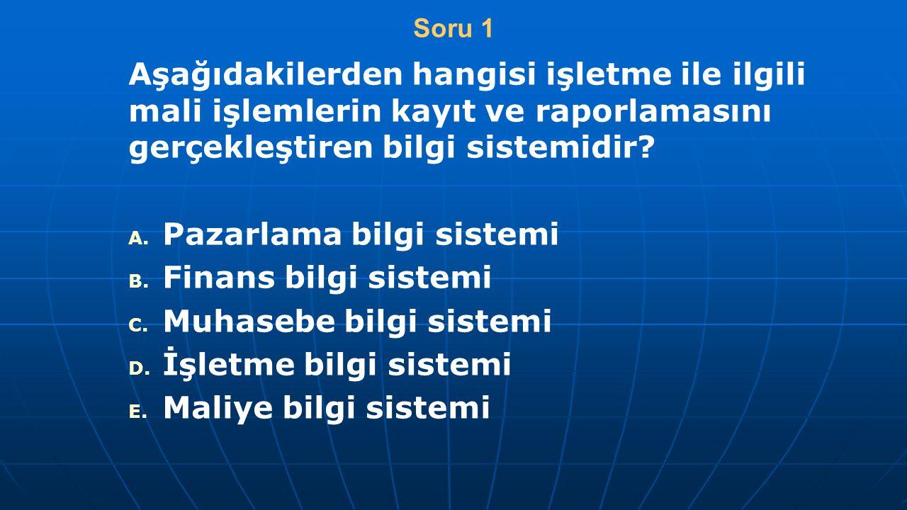 Soru 1 Aşağıdakilerden hangisi işletme ile ilgili mali işlemlerin kayıt ve raporlamasını gerçekleştiren bilgi sistemidir? A. A. Pazarlama bilgi sistem