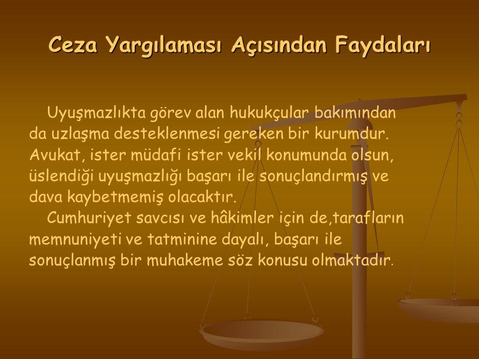 Ceza Yargılaması Açısından Faydaları Uyuşmazlıkta görev alan hukukçular bakımından da uzlaşma desteklenmesi gereken bir kurumdur.