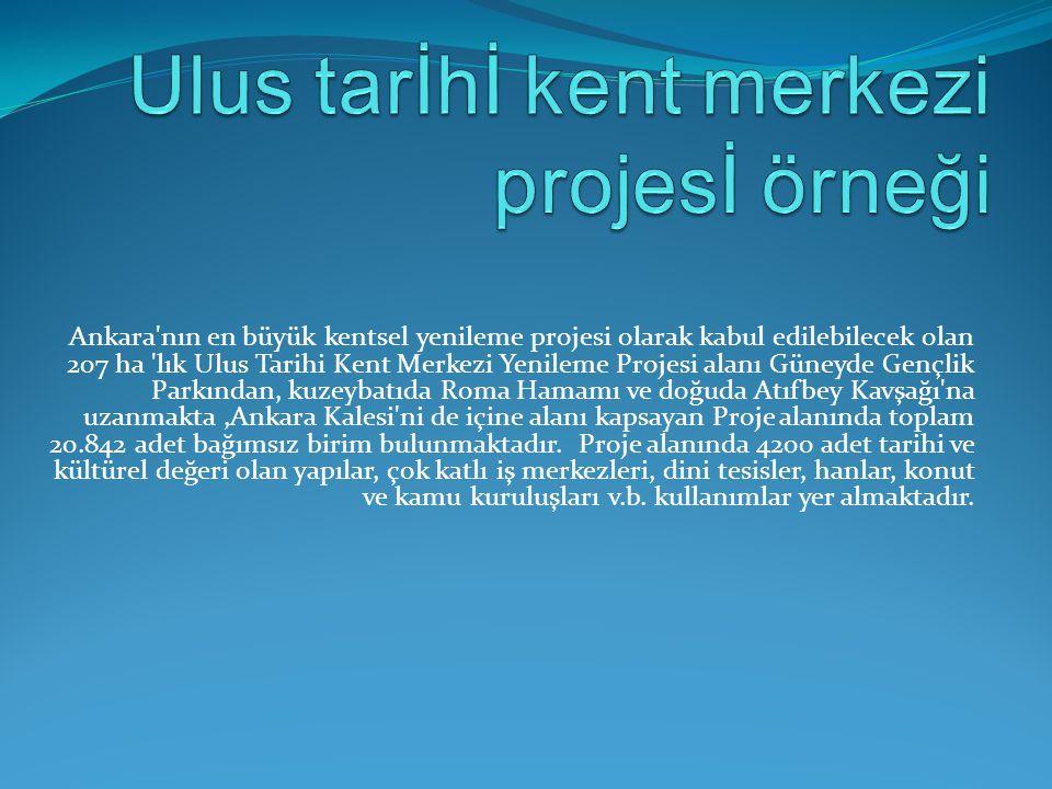Ankara'nın en büyük kentsel yenileme projesi olarak kabul edilebilecek olan 207 ha 'lık Ulus Tarihi Kent Merkezi Yenileme Projesi alanı Güneyde Gençli