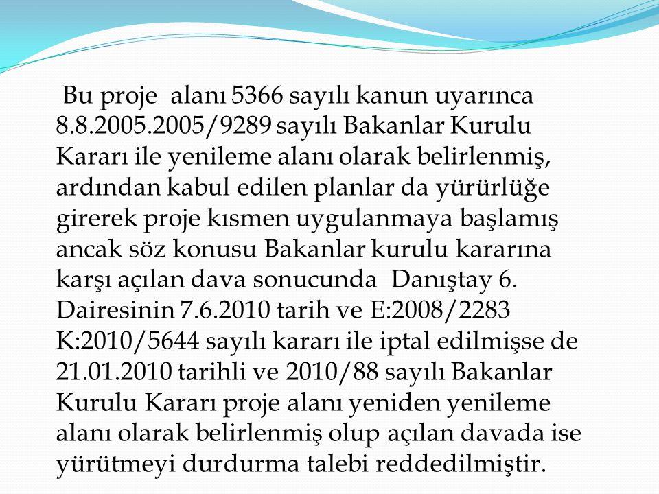 Bu proje alanı 5366 sayılı kanun uyarınca 8.8.2005.2005/9289 sayılı Bakanlar Kurulu Kararı ile yenileme alanı olarak belirlenmiş, ardından kabul edile