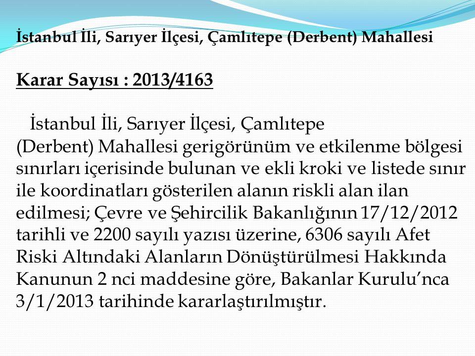İstanbul İli, Sarıyer İlçesi, Çamlıtepe (Derbent) Mahallesi Karar Sayısı : 2013/4163 İstanbul İli, Sarıyer İlçesi, Çamlıtepe (Derbent) Mahallesi gerig