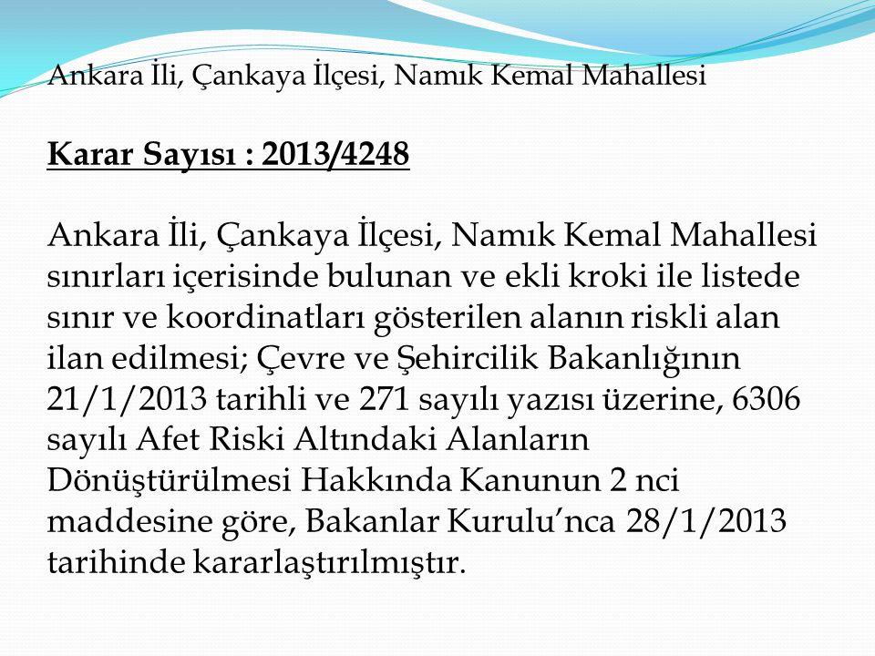 Ankara İli, Çankaya İlçesi, Namık Kemal Mahallesi Karar Sayısı : 2013/4248 Ankara İli, Çankaya İlçesi, Namık Kemal Mahallesi sınırları içerisinde bulu