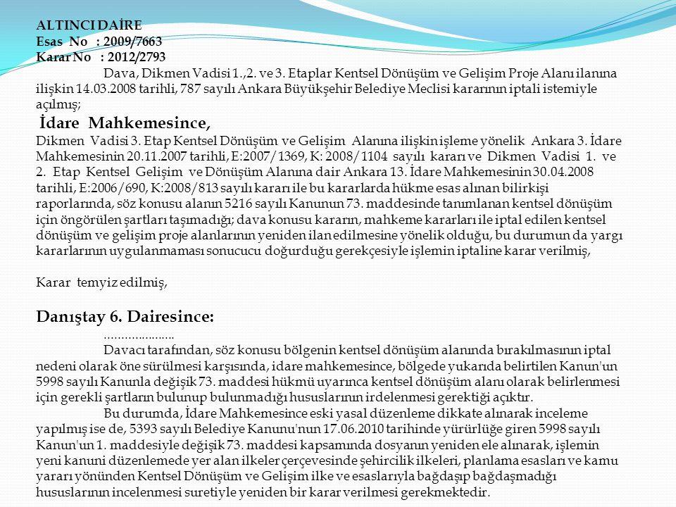 ALTINCI DAİRE Esas No : 2009/7663 Karar No : 2012/2793 Dava, Dikmen Vadisi 1.,2. ve 3. Etaplar Kentsel Dönüşüm ve Gelişim Proje Alanı ilanına ilişkin