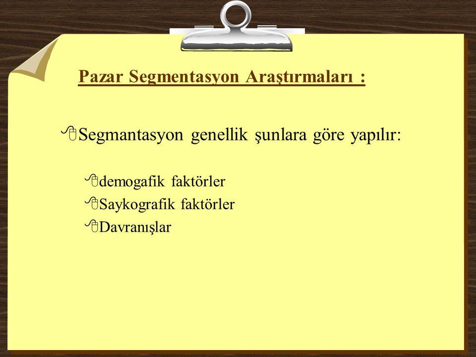 Pazar Segmentasyon Araştırmaları : 8Segmantasyon genellik şunlara göre yapılır: 8demogafik faktörler 8Saykografik faktörler 8Davranışlar
