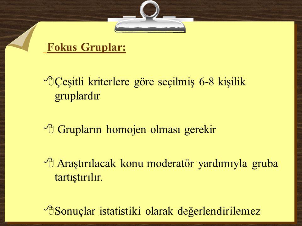 Fokus Gruplar: 8Çeşitli kriterlere göre seçilmiş 6-8 kişilik gruplardır 8 Grupların homojen olması gerekir 8 Araştırılacak konu moderatör yardımıyla g
