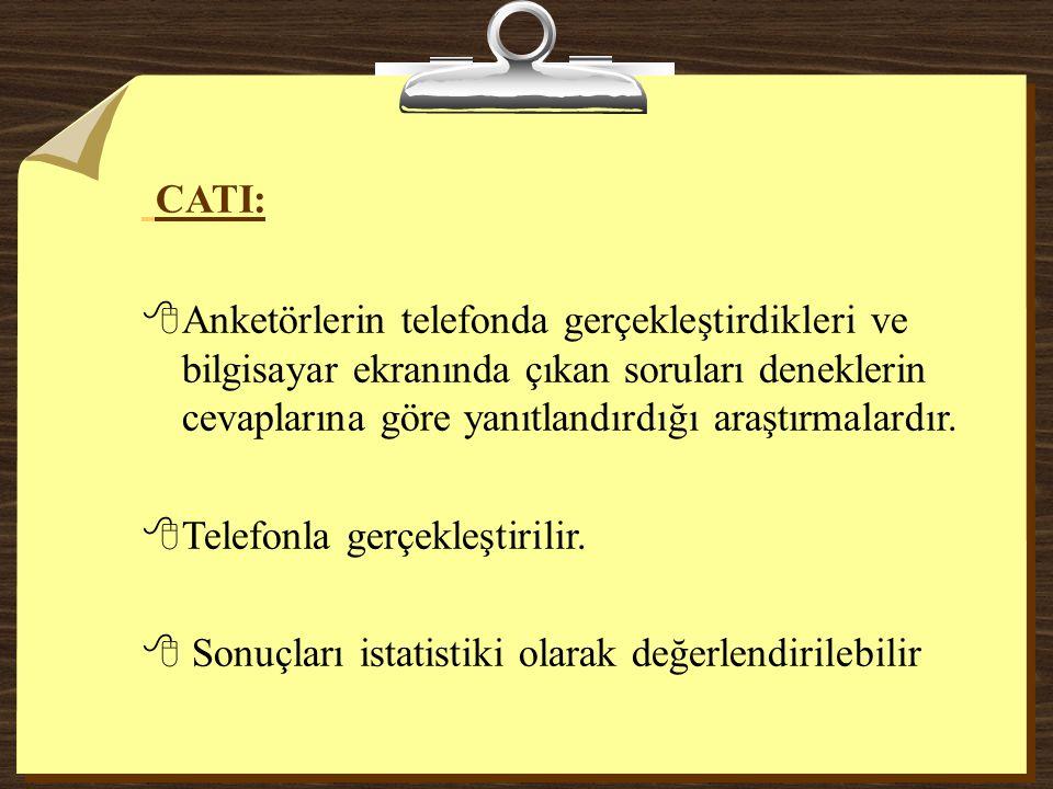 CATI: 8Anketörlerin telefonda gerçekleştirdikleri ve bilgisayar ekranında çıkan soruları deneklerin cevaplarına göre yanıtlandırdığı araştırmalardır.