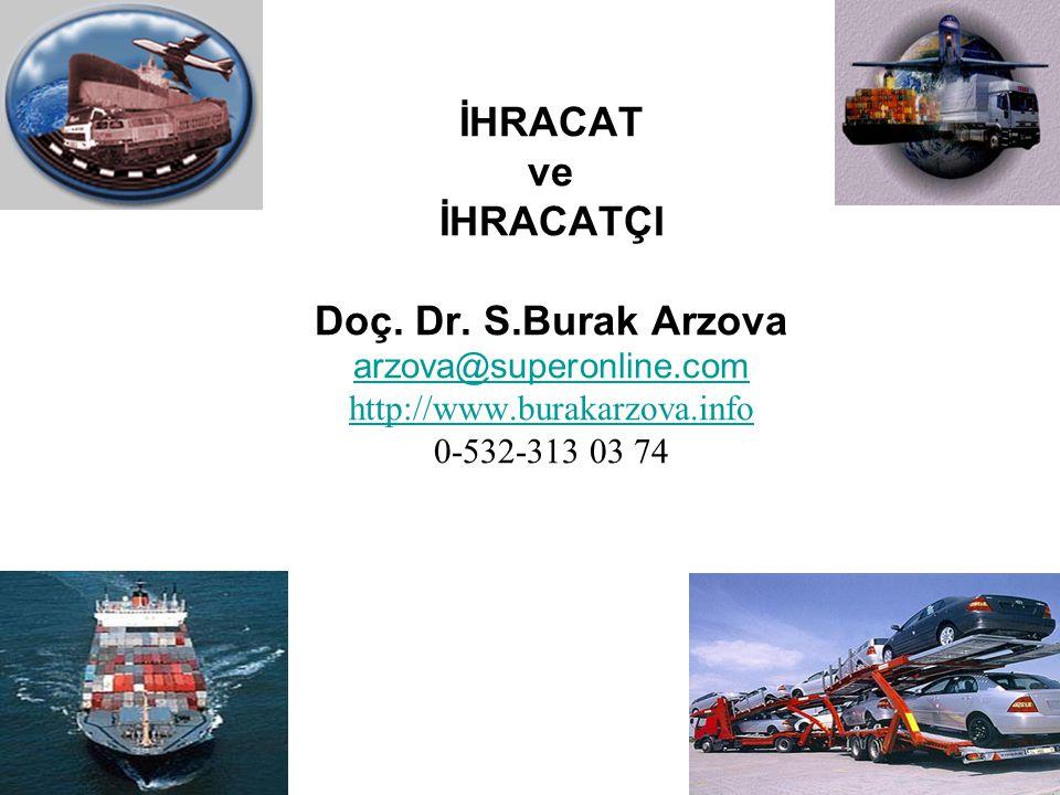 İHRACAT ve İHRACATÇI Doç. Dr. S.Burak Arzova arzova@superonline.com http://www.burakarzova.info 0-532-313 03 74 arzova@superonline.com http://www.bura