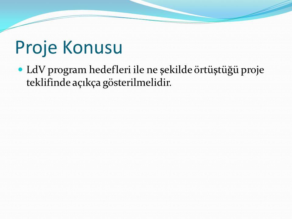 Proje Konusu LdV program hedefleri ile ne şekilde örtüştüğü proje teklifinde açıkça gösterilmelidir.