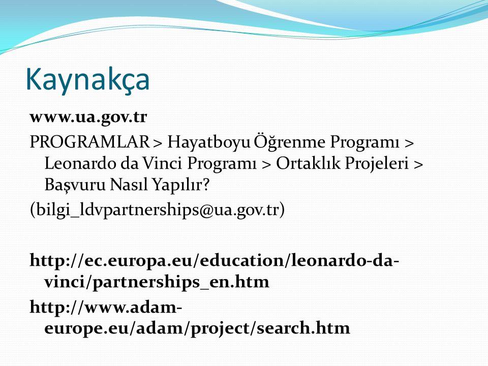 Kaynakça www.ua.gov.tr PROGRAMLAR > Hayatboyu Öğrenme Programı > Leonardo da Vinci Programı > Ortaklık Projeleri > Başvuru Nasıl Yapılır.
