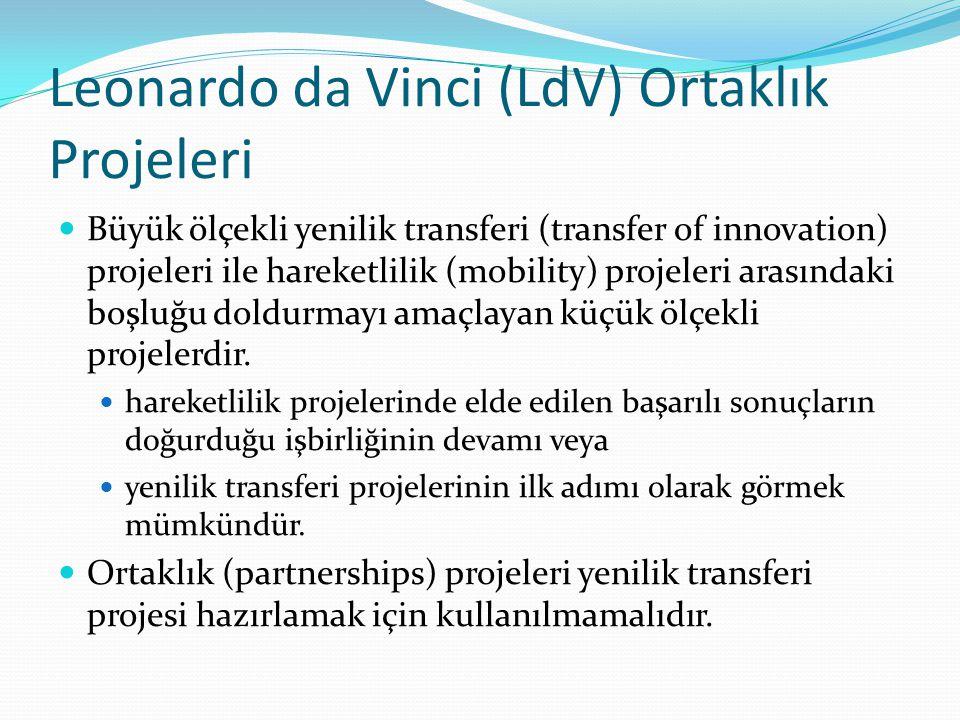 Leonardo da Vinci (LdV) Ortaklık Projeleri Büyük ölçekli yenilik transferi (transfer of innovation) projeleri ile hareketlilik (mobility) projeleri arasındaki boşluğu doldurmayı amaçlayan küçük ölçekli projelerdir.