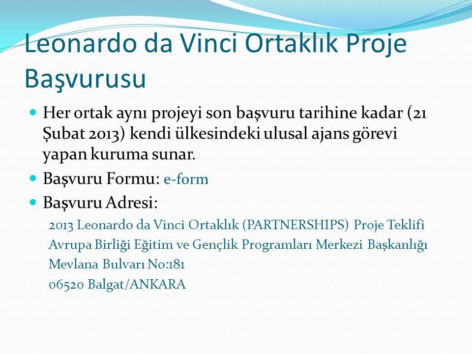 Leonardo da Vinci Ortaklık Proje Başvurusu Her ortak aynı projeyi son başvuru tarihine kadar (21 Şubat 2013) kendi ülkesindeki ulusal ajans görevi yapan kuruma sunar.