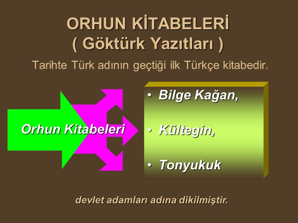 ORHUN KİTABELERİ ( Göktürk Yazıtları ) ORHUN KİTABELERİ ( Göktürk Yazıtları ) Tarihte Türk adının geçtiği ilk Türkçe kitabedir. Orhun Kitabeleri Orhun