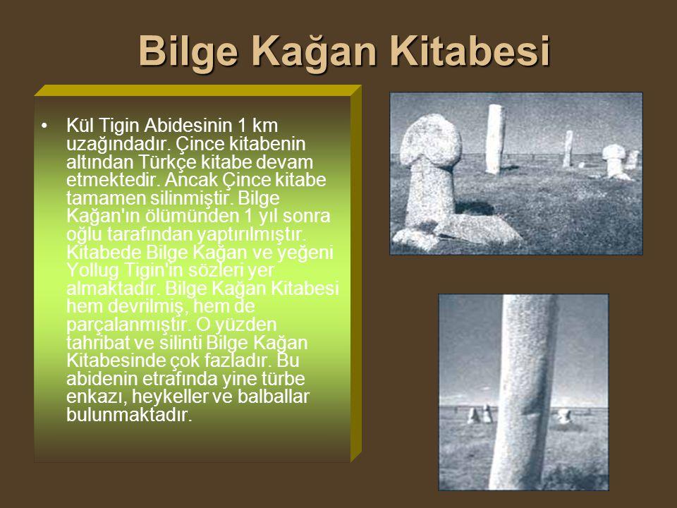 Bilge Kağan Kitabesi Bilge Kağan Kitabesi Kül Tigin Abidesinin 1 km uzağındadır. Çince kitabenin altından Türkçe kitabe devam etmektedir. Ancak Çince