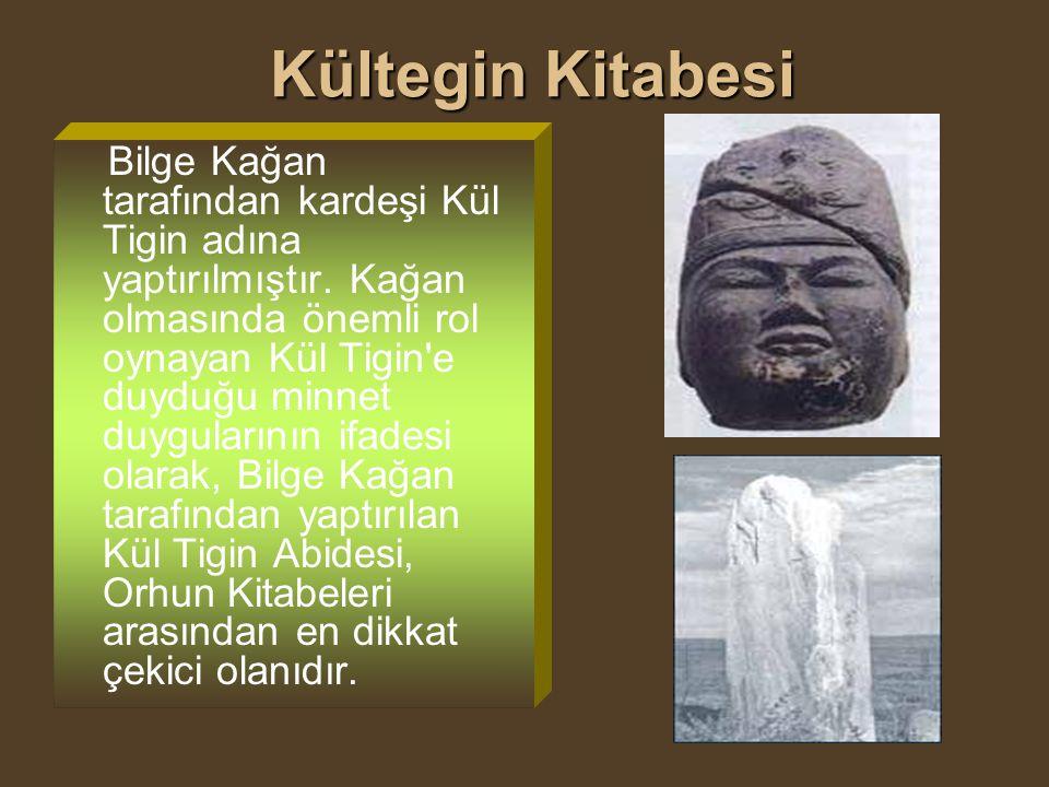 Kültegin Kitabesi Kültegin Kitabesi Bilge Kağan tarafından kardeşi Kül Tigin adına yaptırılmıştır. Kağan olmasında önemli rol oynayan Kül Tigin'e duyd