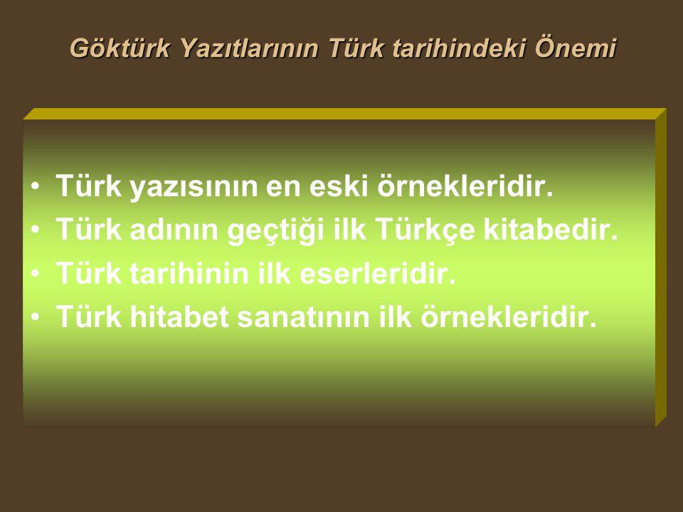 Göktürk Yazıtlarının Türk tarihindeki Önemi Türk yazısının en eski örnekleridir. Türk adının geçtiği ilk Türkçe kitabedir. Türk tarihinin ilk eserleri
