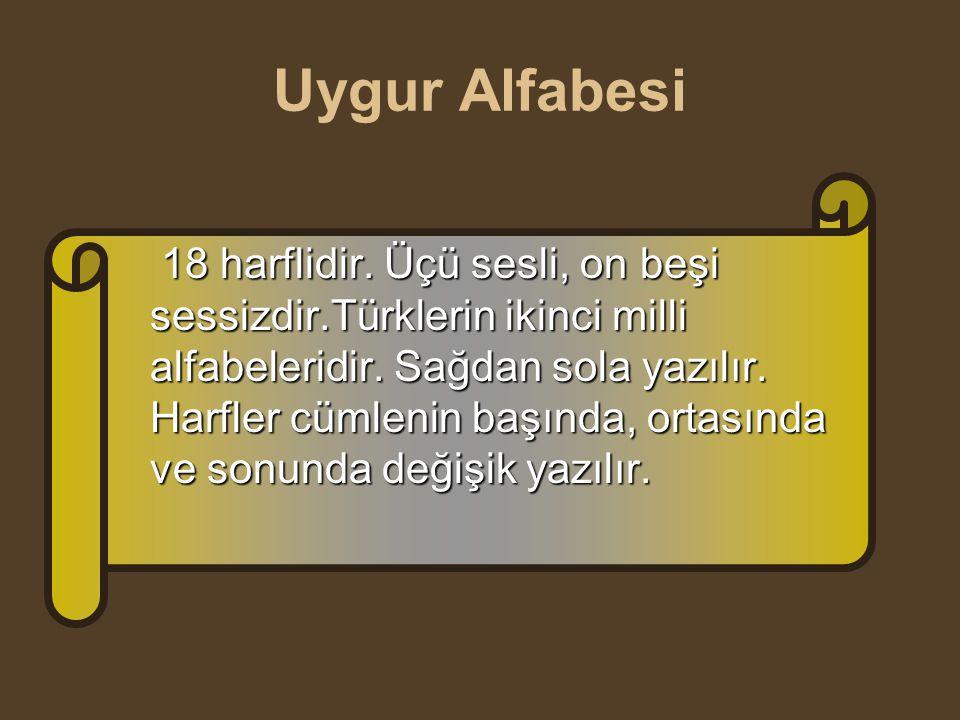 Uygur Alfabesi 18 harflidir.Üçü sesli, on beşi sessizdir.Türklerin ikinci milli alfabeleridir. Sağdan sola yazılır. Harfler cümlenin başında, ortasınd