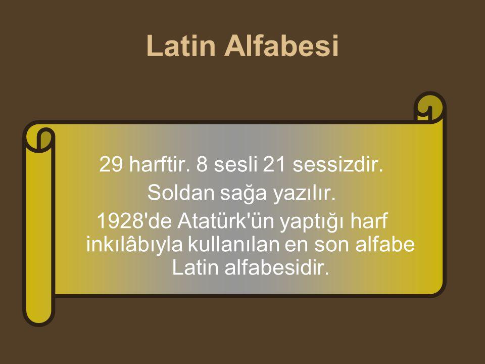Latin Alfabesi 29 harftir. 8 sesli 21 sessizdir. Soldan sağa yazılır. 1928'de Atatürk'ün yaptığı harf inkılâbıyla kullanılan en son alfabe Latin alfab