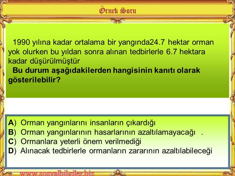 A) Orman yangınlarını insanların çıkardığı B) Orman yangınlarının hasarlarının azaltılamayacağı.
