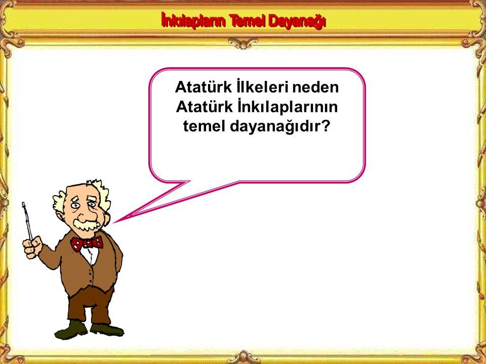 KAZANIMLAR 14.Atatürkçü düşünce sisteminden yola çıkarak Atatürk ilke ve inkılaplarını oluşturan temel esasları belirler. 15.Atatürk ilkelerinin moder