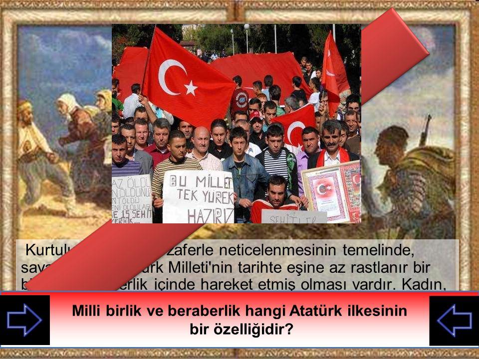 Kurtuluş Savaşı nın zaferle neticelenmesinin temelinde, savaş boyunca Türk Milleti nin tarihte eşine az rastlanır bir birlik ve beraberlik içinde hareket etmiş olması vardır.