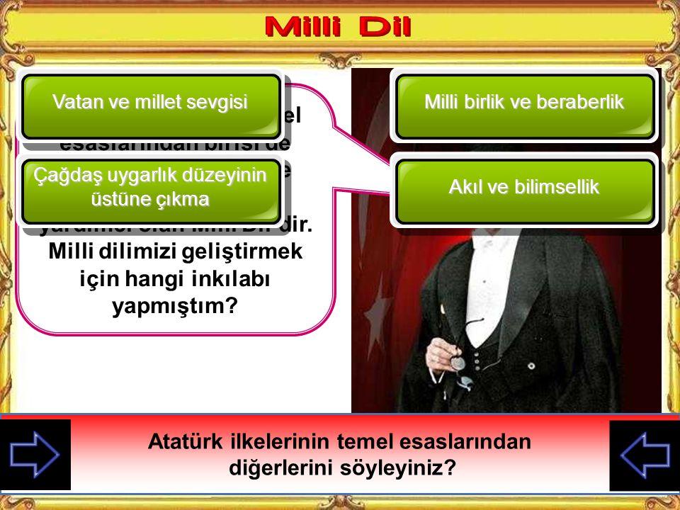 Benim ilkelerimin temel esaslarından birisi de Milli kültürümüzün de gerçekleşmesine yardımcı olan Milli Dil'dir.