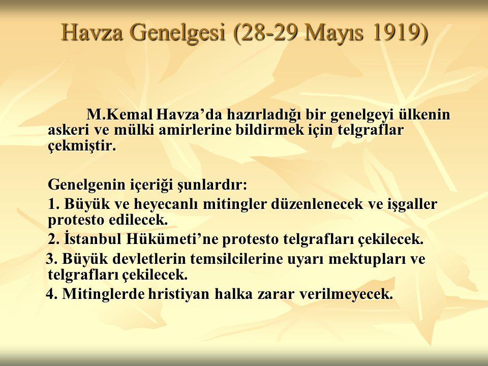 Havza Genelgesi (28-29 Mayıs 1919) M.Kemal Havza'da hazırladığı bir genelgeyi ülkenin askeri ve mülki amirlerine bildirmek için telgraflar çekmiştir.