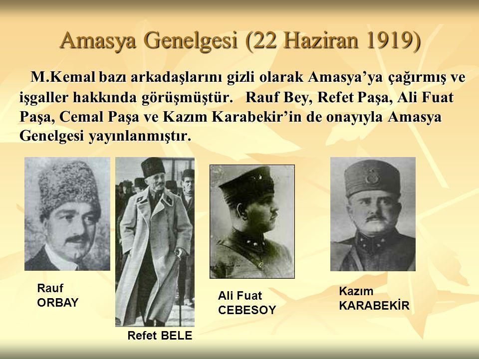 Amasya Genelgesi (22 Haziran 1919) M.Kemal bazı arkadaşlarını gizli olarak Amasya'ya çağırmış ve işgaller hakkında görüşmüştür. Rauf Bey, Refet Paşa,