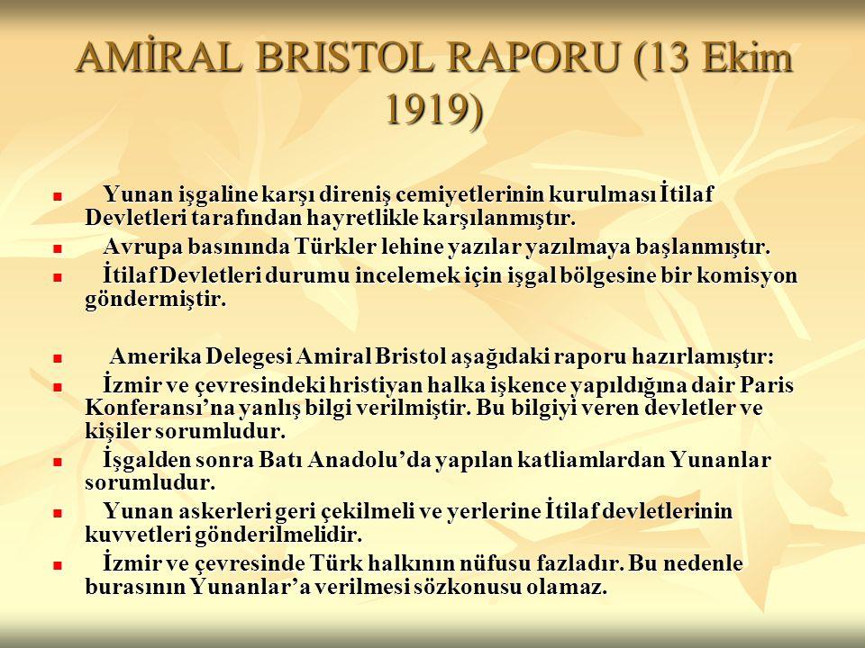 AMİRAL BRISTOL RAPORU (13 Ekim 1919) Yunan işgaline karşı direniş cemiyetlerinin kurulması İtilaf Devletleri tarafından hayretlikle karşılanmıştır. Yu