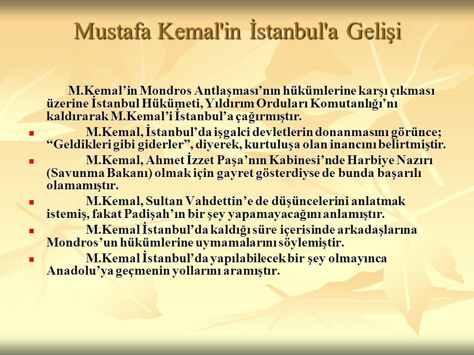 Mustafa Kemal'in İstanbul'a Gelişi M.Kemal'in Mondros Antlaşması'nın hükümlerine karşı çıkması üzerine İstanbul Hükümeti, Yıldırım Orduları Komutanlığ