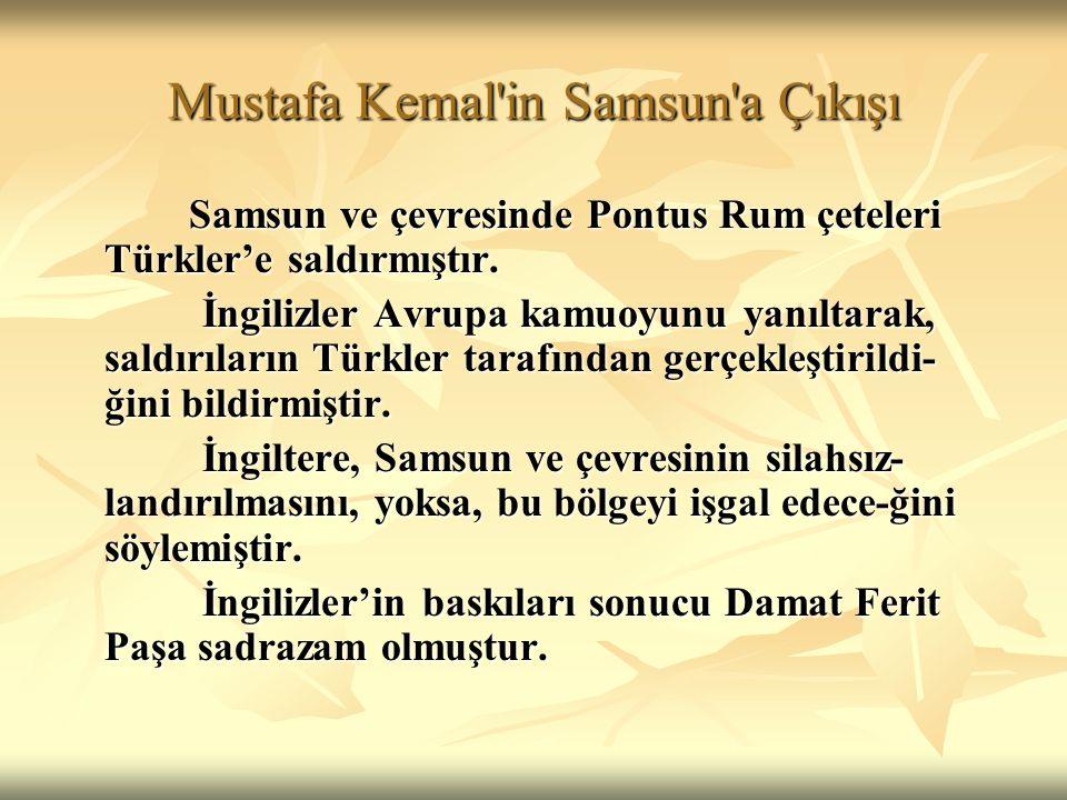 Mustafa Kemal'in Samsun'a Çıkışı Samsun ve çevresinde Pontus Rum çeteleri Türkler'e saldırmıştır. Samsun ve çevresinde Pontus Rum çeteleri Türkler'e s