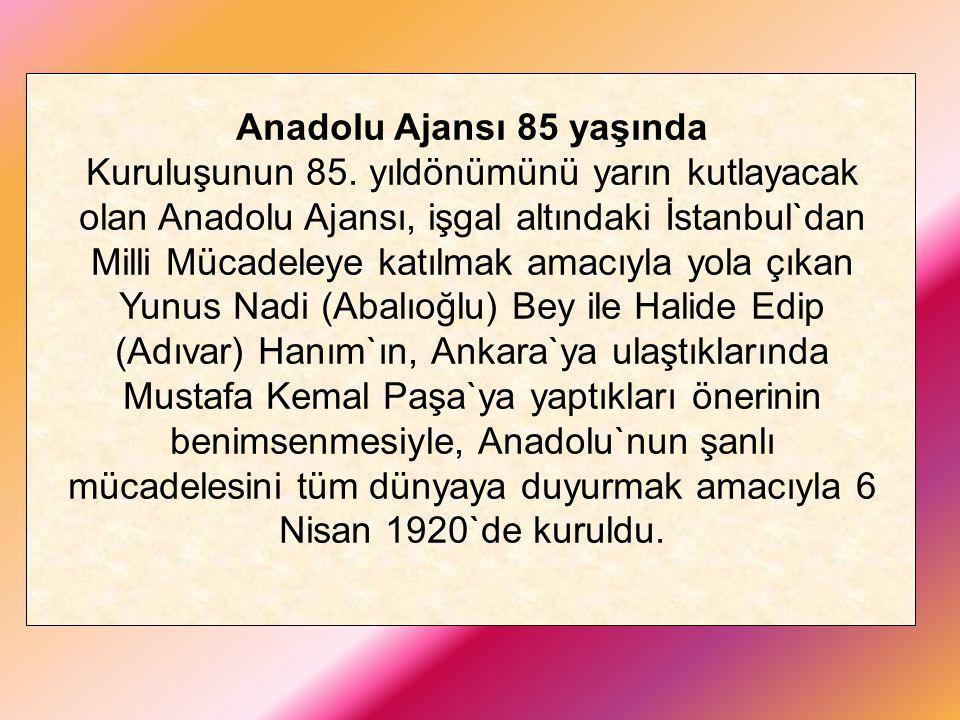 Anadolu Ajansı 85 yaşında Kuruluşunun 85. yıldönümünü yarın kutlayacak olan Anadolu Ajansı, işgal altındaki İstanbul`dan Milli Mücadeleye katılmak ama