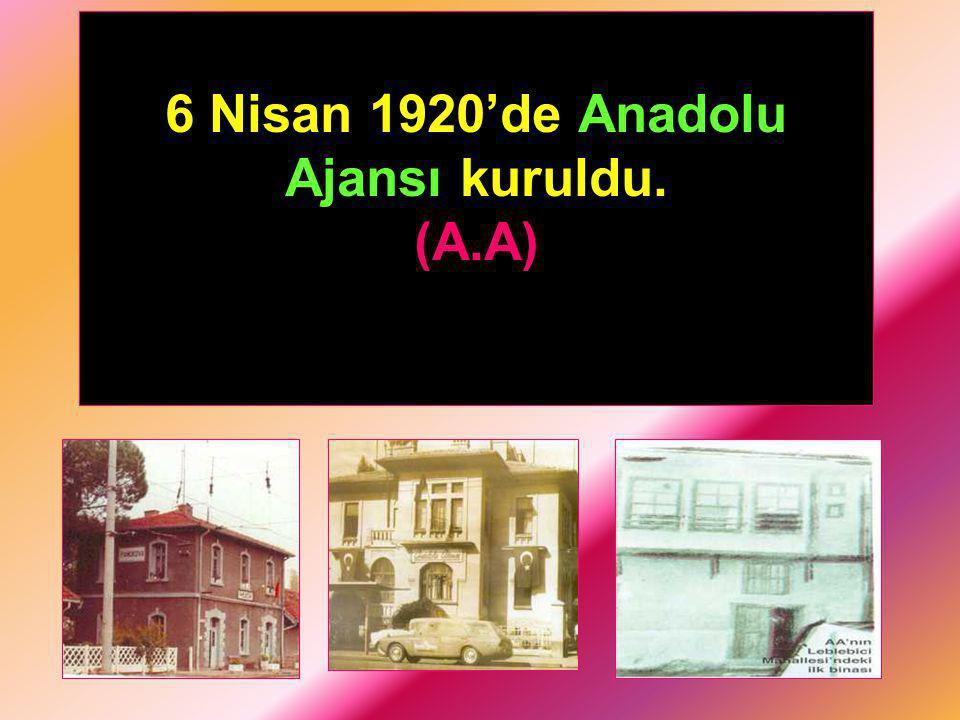 6 Nisan 1920'de Anadolu Ajansı kuruldu. (A.A)