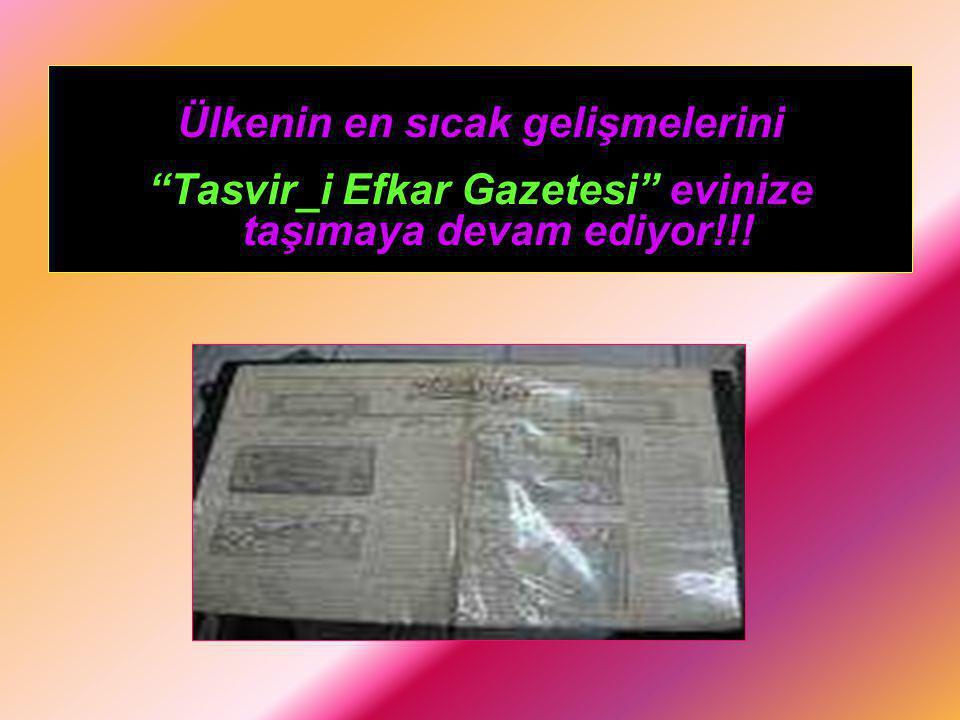 """Ülkenin en sıcak gelişmelerini """"Tasvir_i Efkar Gazetesi"""" evinize taşımaya devam ediyor!!!"""