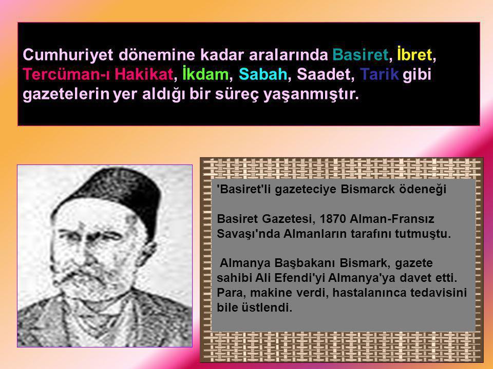 Cumhuriyet dönemine kadar aralarında Basiret, İbret, Tercüman-ı Hakikat, İkdam, Sabah, Saadet, Tarik gibi gazetelerin yer aldığı bir süreç yaşanmıştır