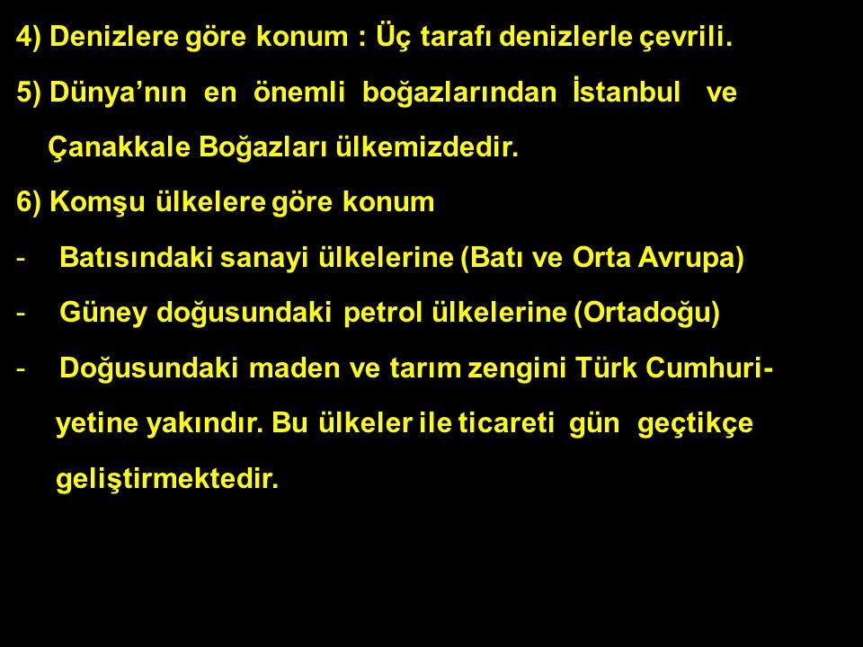 Türkiye'nin özel konumu ve sonuçları 1)Türkiye; Asya – Avrupa ve Afrika arasında bir köprü görevi görür. (Deniz – Kara – Hava ve Demiryolları) 2) Önem