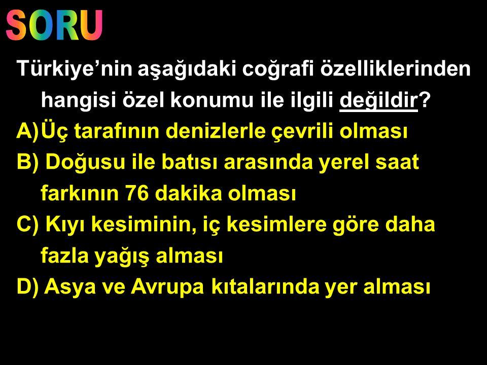 4) Denizlere göre konum : Üç tarafı denizlerle çevrili. 5) Dünya'nın en önemli boğazlarından İstanbul ve Çanakkale Boğazları ülkemizdedir. 6) Komşu ül