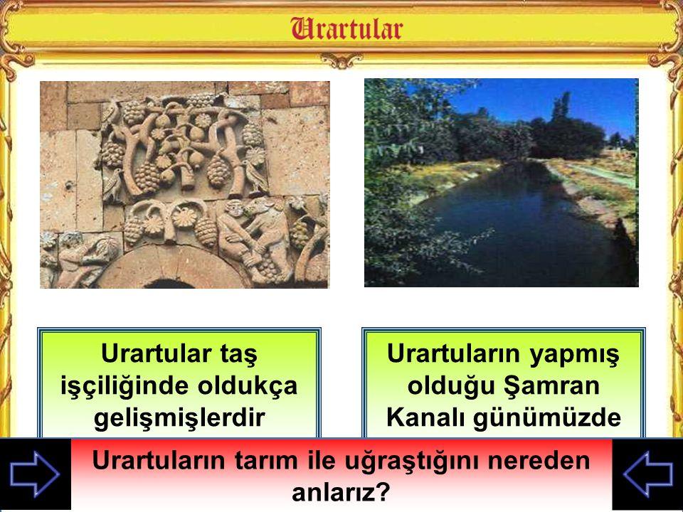 Urartular taş işçiliğinde oldukça gelişmişlerdir Urartuların yapmış olduğu Şamran Kanalı günümüzde bile kullanılmaktadır Urartuların tarım ile uğraştı