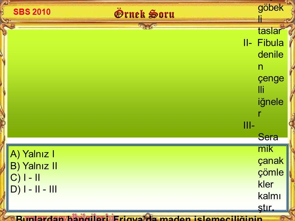 A) Yalnız I B) Yalnız II C) I - II D) I - II - III Friglerden günümüze; I- Tunçt an yapıl mış göbek li taslar II- Fibula denile n çenge lli iğnele r I