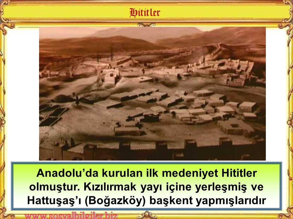 Anadolu'da kurulan ilk medeniyet Hititler olmuştur. Kızılırmak yayı içine yerleşmiş ve Hattuşaş'ı (Boğazköy) başkent yapmışlarıdır