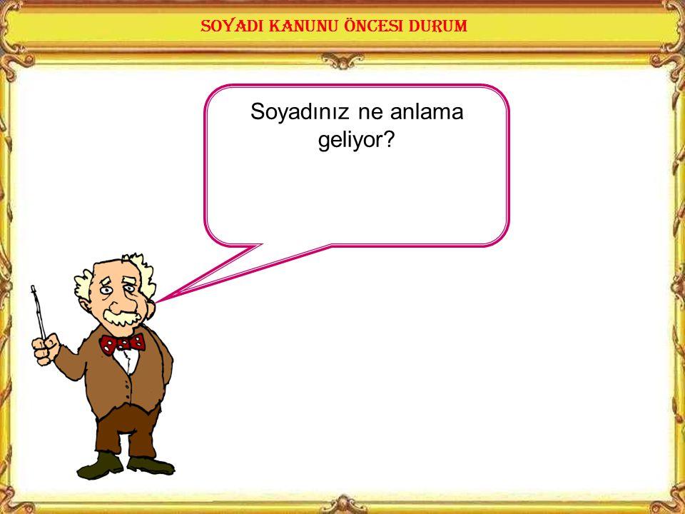 KAZANIMLAR 20. Soyadı Kanunu'nun kabulünün gerekçelerini ve Mustafa Kemal'e