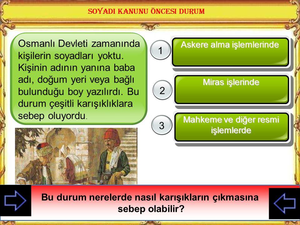 Osmanlı Devleti zamanında kişilerin soyadları yoktu.