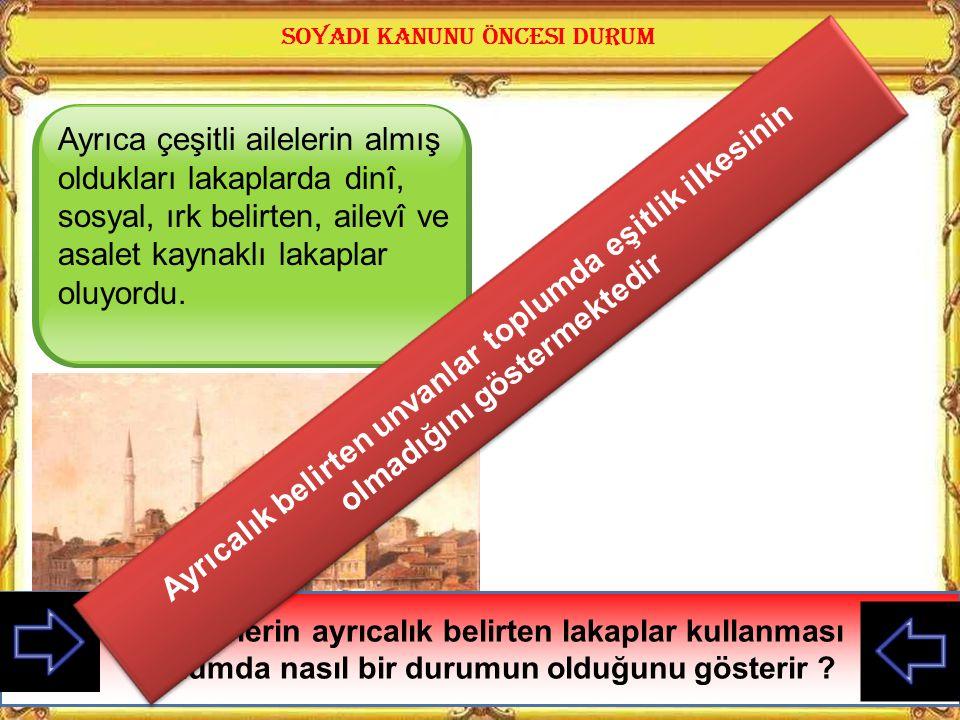 Osmanlı Devleti zamanında kişilerin soyadları yoktu. Kişinin adının yanına baba adı, doğum yeri veya bağlı bulunduğu boy yazılırdı. Bu durum çeşitli k