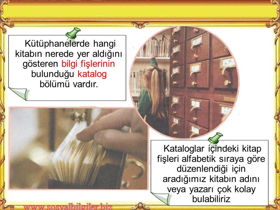Kütüphanelerde hangi kitabın nerede yer aldığını gösteren bilgi fişlerinin bulunduğu katalog bölümü vardır.