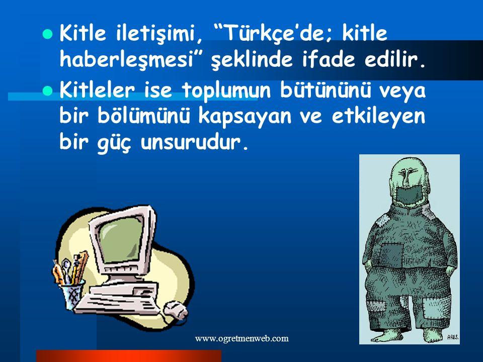 """www.ogretmenweb.com Kitle iletişimi, """"Türkçe'de; kitle haberleşmesi"""" şeklinde ifade edilir. Kitleler ise toplumun bütününü veya bir bölümünü kapsayan"""