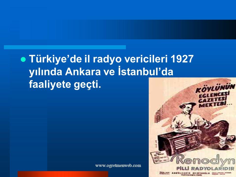www.ogretmenweb.com Türkiye'de il radyo vericileri 1927 yılında Ankara ve İstanbul'da faaliyete geçti.