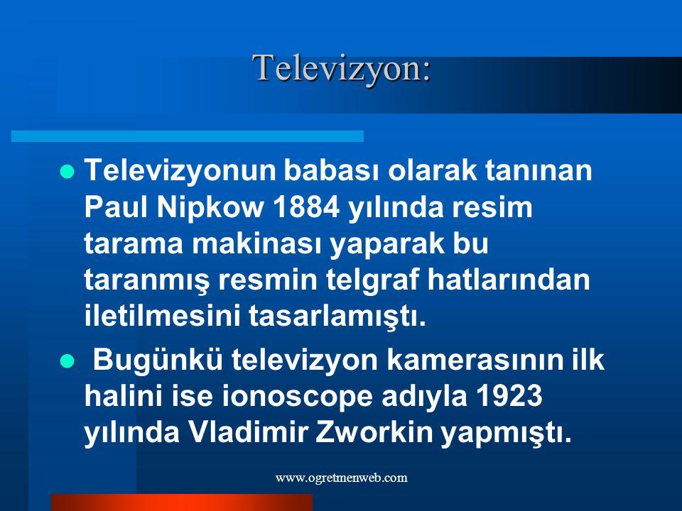 www.ogretmenweb.com Televizyon: Televizyonun babası olarak tanınan Paul Nipkow 1884 yılında resim tarama makinası yaparak bu taranmış resmin telgraf h